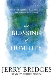 The Blessing of Humility: Walk within Your Calling, Jerry Bridges