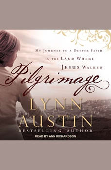 Pilgrimage: My Journey to A Deeper Faith In The Land Where Jesus Walked, Lynn Austin