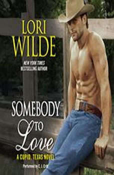 Somebody to Love: A Cupid, Texas Novel, Lori Wilde