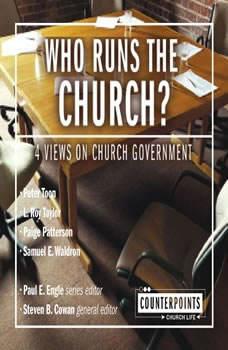 Who Runs the Church?: 4 Views on Church Government, Paul E. Engle