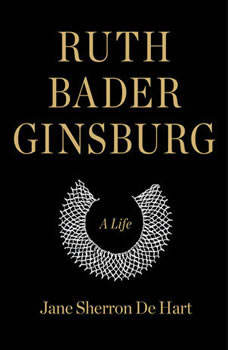 Ruth Bader Ginsburg: A Life, Jane Sherron de Hart