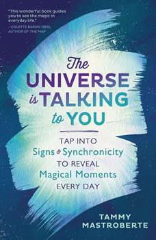 The Universe is Talking to You: Tap into Signs & Synchronicity to Reveal Magical Moments Every Day, Tammy Mastroberte