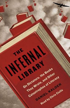The Infernal Library: On Dictators, the Books They Wrote, and Other Catastrophes of Literacy, Daniel Kalder