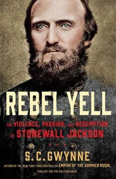 Rebel Yell: The Violence, Passion and Redemption of Stonewall Jackson, S. C.  Gwynne