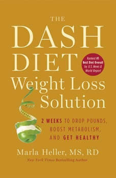 The Dash Diet Weight Loss Solution: 2 Weeks to Drop Pounds, Boost Metabolism, and Get Healthy, Marla Heller