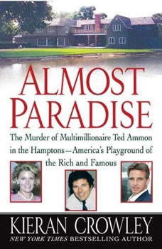 Almost Paradise: The East Hampton Murder of Ted Ammon, Kieran Crowley