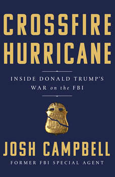 Crossfire Hurricane: Inside Donald Trump's War on the FBI, Josh Campbell
