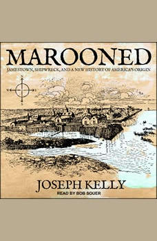 Marooned: Jamestown, Shipwreck, and a New History of America's Origin, Joseph Kelly