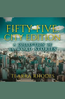 Fifty-Five: City Edition A Collection of 55-Word Stories, Tearra Rhodes