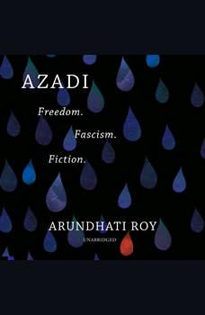Azadi: Freedom. Fascism. Fiction., Arundhati Roy