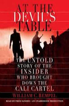 At the Devil's Table: The Untold Story of the Insider Who Brought Down the Cali Cartel, William C. Rempel