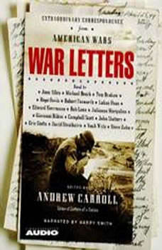 War Letters: Extraordinary Correspondence from American Wars Extraordinary Correspondence from American Wars, Andrew Carroll