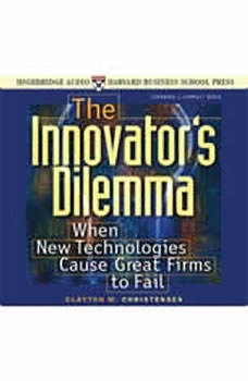 The Innovator's Dilemma: When New Technologies Cause Great Firms to Fail, Clayton Christensen