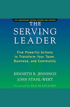 The Serving Leader: Five Powerful Actions to Transform Your Team, Business, and Community, Ken Jennings