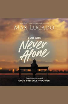 You Are Never Alone: Trust in the Miracle of God's Presence and Power, Max Lucado