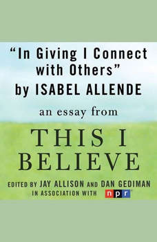 In Giving I Connect With Others: A This I Believe Essay, Isabel Allende