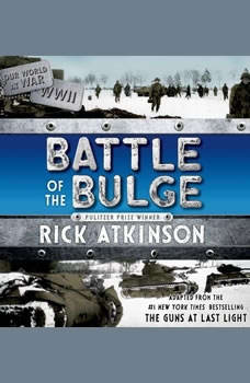 The Battle of the Bulge: The Young Readers Adaptation, Rick Atkinson