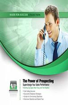 The Power of Prospecting: Supercharge Your Sales Performance Supercharge Your Sales Performance, Made for Success