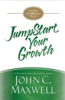 JumpStart Your Growth: A 90-Day Improvement Plan A 90-Day Improvement Plan, John C. Maxwell
