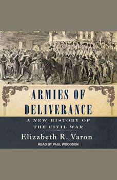 Armies of Deliverance: A New History of the Civil War, Elizabeth R. Varon