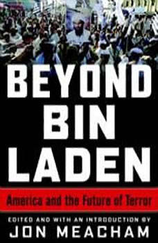 Beyond Bin Laden: America and the Future of Terror America and the Future of Terror, Jon Meacham