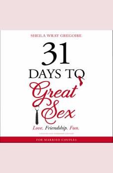 31 Days to Great Sex: Love. Friendship. Fun., Sheila Wray Gregoire