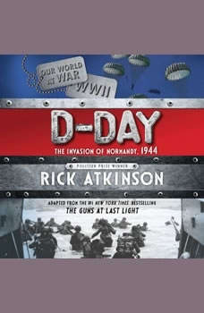 D-Day: The Invasion of Normandy, 1944 The Invasion of Normandy, 1944, Rick Atkinson