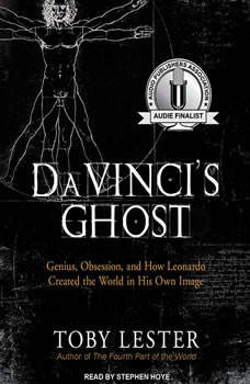Da Vinci's Ghost: Genius, Obsession, and How Leonardo Created the World in His Own Image, Toby Lester