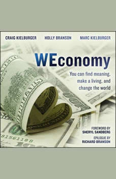 WEconomy: You Can Find Meaning, Make A Living, and Change the World You Can Find Meaning, Make A Living, and Change the World, Holly Branson