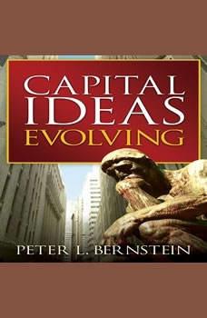 Capital Ideas Evolving, Peter L. Bernstein