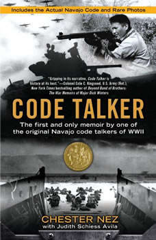 Code Talker: The First and Only Memoir By One of the Original Navajo Code Talkers of WWII, Chester Nez