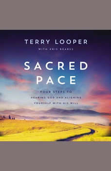 Sacred Pace: Four Steps to Hearing God and Aligning Yourself With His Will, Terry Looper