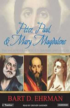 Peter, Paul, and Mary Magdalene: The Followers of Jesus in History and Legend The Followers of Jesus in History and Legend, Bart D. Ehrman