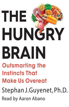 The Hungry Brain: Outsmarting the Instincts That Make Us Overeat Outsmarting the Instincts That Make Us Overeat, Stephan J. Guyenet, Ph.D.