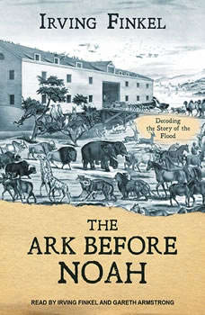 The Ark Before Noah: Decoding the Story of the Flood, Irving Finkel