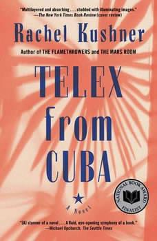 Telex from Cuba: A Novel A Novel, Rachel Kushner