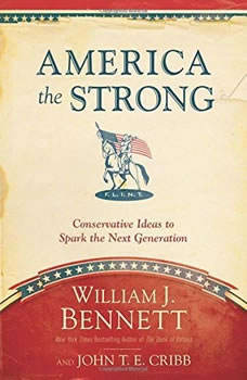 America the Strong: Conservative Ideas to Spark the Next Generation Conservative Ideas to Spark the Next Generation, William J Bennett