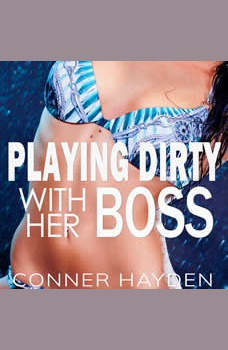 Playing Dirty with her Boss, Conner Hayden