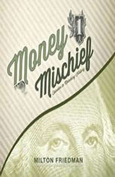 Money Mischief: Episodes in Monetary History Episodes in Monetary History, Milton Friedman