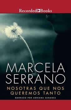 Nosotras Que Nos Queremos Tanto, Marcela Serrano