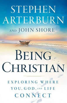 Being Christian: Exploring Where You, God and Life Connect, Stephen Arterburn