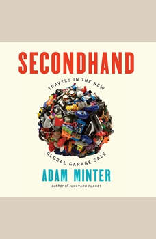 Secondhand: Travels in the New Global Garage Sale, Adam Minter