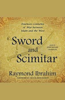 Sword and Scimitar: Fourteen Centuries of War between Islam and the West, Raymond Ibrahim