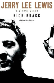 Jerry Lee Lewis: His Own Story, Rick Bragg