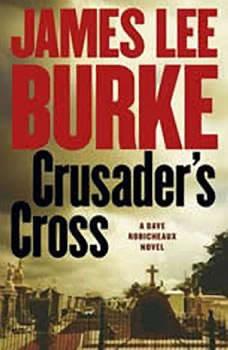 Crusader's Cross: A Dave Robicheaux Novel A Dave Robicheaux Novel, James Lee Burke