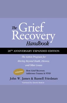 The Grief Recovery Handbook, 20th Anniversary Expanded Edition: The Action Program for Moving Beyond Death, Divorce, and Other Losses, Including Health, Career, and Faith, John W. James