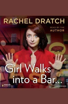 Girl Walks into a Bar . . .: Comedy Calamities, Dating Disasters, and a Midlife Miracle Comedy Calamities, Dating Disasters, and a Midlife Miracle, Rachel Dratch