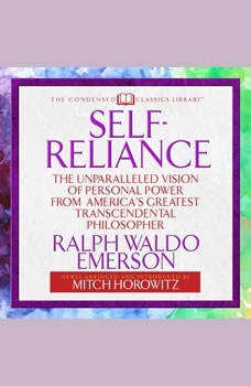 Self-Reliance : The Unparalleled Vision of Personal Power from America's Greatest Transcendental Philosopher The Unparalleled Vision of Personal Power from America's Greatest Transcendental Philosopher, Ralph Waldo Emerson