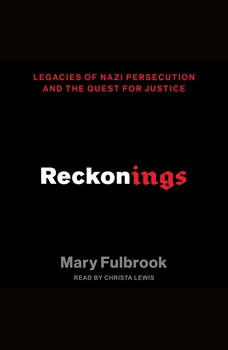 Reckonings: Legacies of Nazi Persecution and the Quest for Justice, Mary Fulbrook