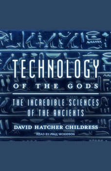Technology of the Gods: The Incredible Sciences of the Ancients, David Hatcher Childress